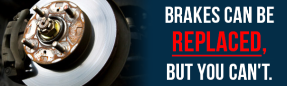 Brakes can be replaced, but you can't.